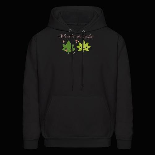 Weed Be Cute Together - Men's Hoodie