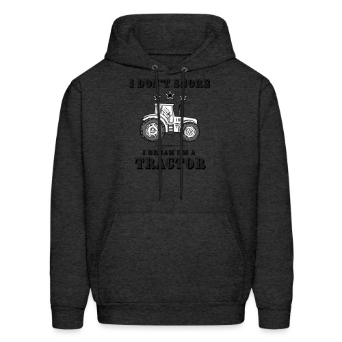 I don't Snore, I Dream I'm a Tractor - Men's Hoodie