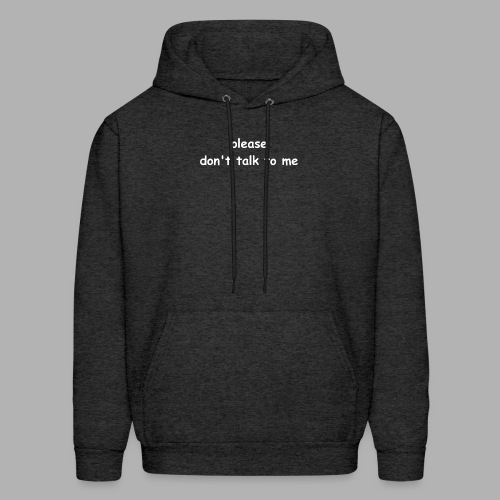 please don't talk to me - Men's Hoodie