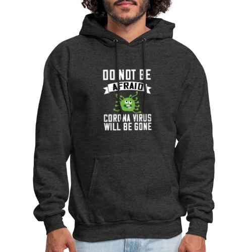 do not be afraid corona virus will be gone - Men's Hoodie
