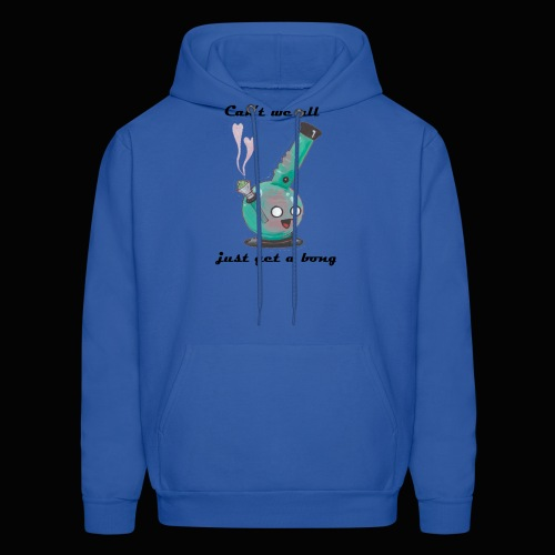 Can't We All Just Get a Bong - Men's Hoodie