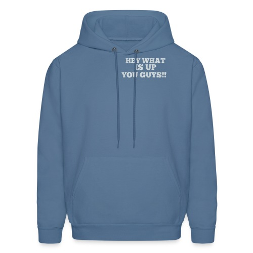 Hey What Is Up You Guys!! - Men's Hoodie