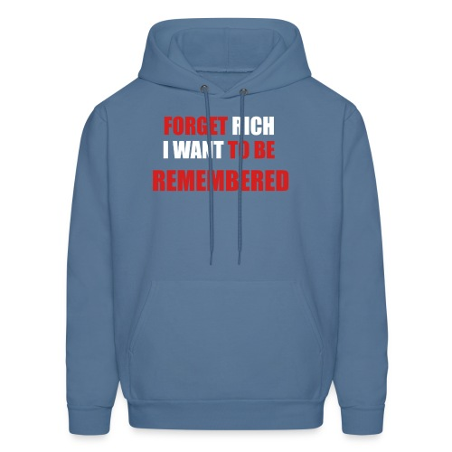 Forget Rich Be Remembred - Men's Hoodie