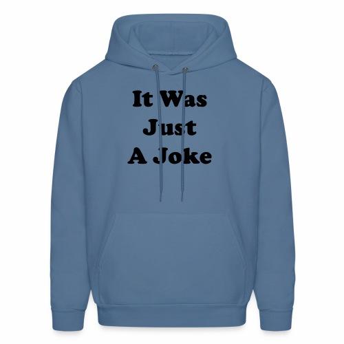 It Was Just A Joke - Men's Hoodie