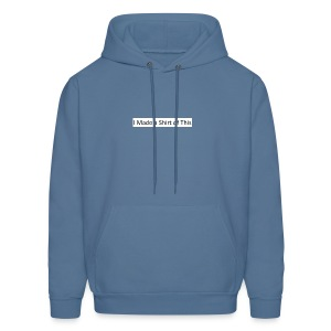Made_a_Shirt_of_This - Men's Hoodie