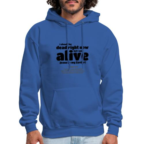 I Should be dead right now, but I am alive. - Men's Hoodie