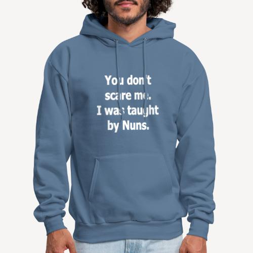 YOU DON'T SCARE ME I WAS TAUGHT BY NUNS - Men's Hoodie