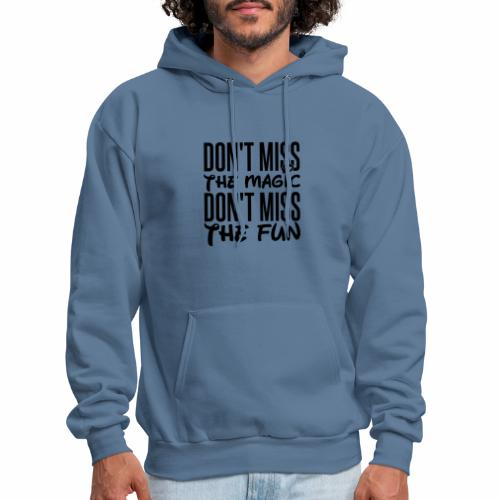 Don't Miss the Magic - Men's Hoodie