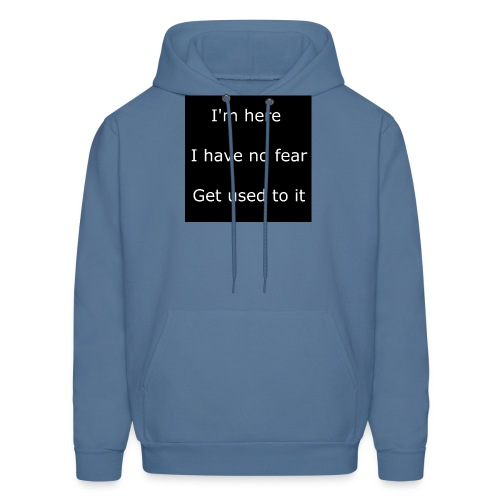 IM HERE, I HAVE NO FEAR, GET USED TO IT - Men's Hoodie