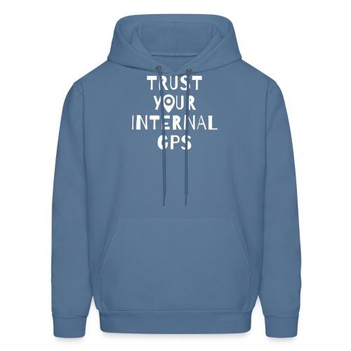 TRUST YOUR INTERNAL GPS - Men's Hoodie