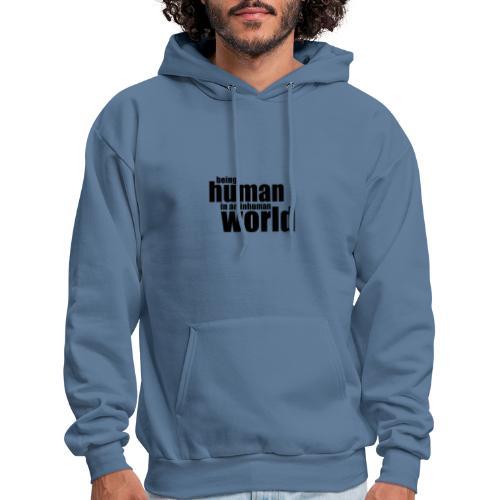 Being human in an inhuman world - Men's Hoodie