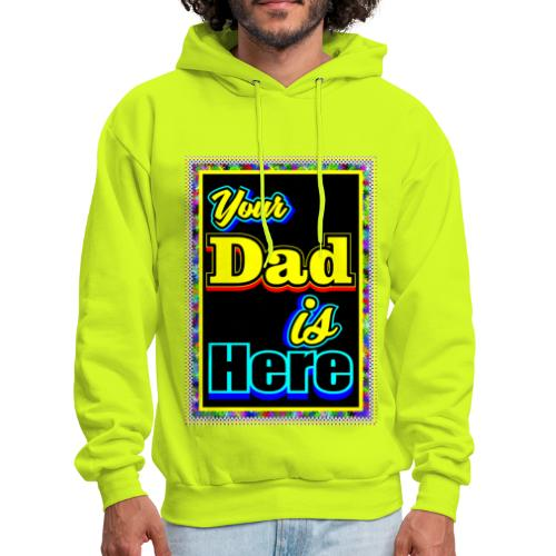 Your Dad is Here - Men's Hoodie