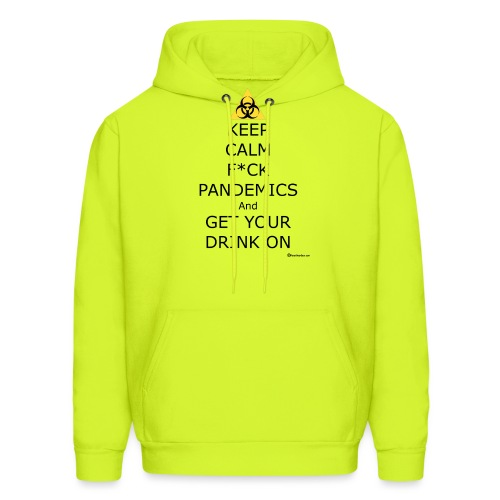 Keep Calm F ck Pandemics And Get Your Drink On - Men's Hoodie
