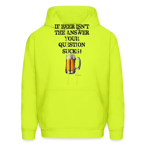 If Beer Isn't The Answer Your Question Sucks! Wome - Men's Hoodie