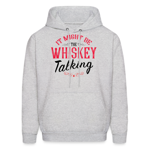 Might Be The Whiskey Talking - Men's Hoodie