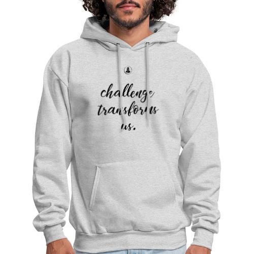 Challenge Transforms Us - Men's Hoodie