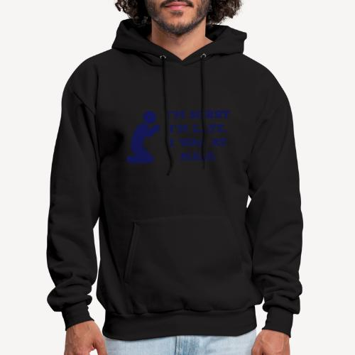 I'M SORRY I'M LATE. I WAS AT MASS. - Men's Hoodie