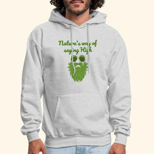 Nature's Way Of Saying High - Men's Hoodie