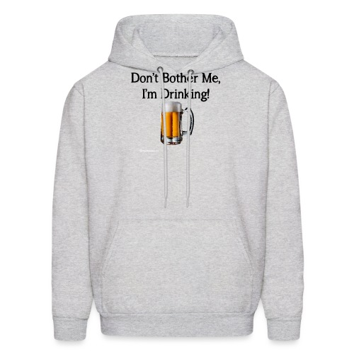 Don't Bother Me I'm Drinking - Men's Hoodie