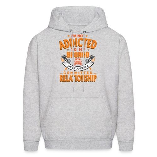 I'M Not Addicted To My Bronco T-shirt - Men's Hoodie