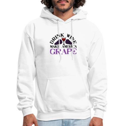 Drink Wine. Make America Grape. - Men's Hoodie