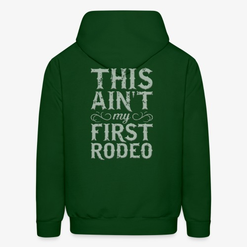 This Ain't My First Rodeo Tshirt. - Men's Hoodie