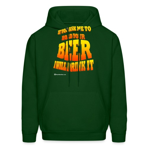 If You Ask Me To Hold Your Beer - Men's Hoodie