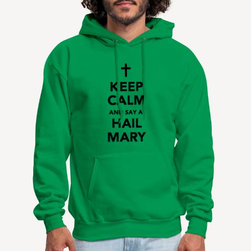 KEEP CALM AND SAY A HAIL MARY - Men's Hoodie