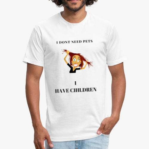 I Dont need pets i have children - Fitted Cotton/Poly T-Shirt by Next Level