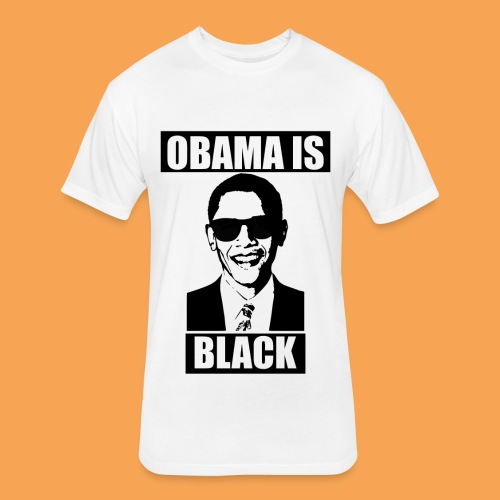 Obama is Black - Fitted Cotton/Poly T-Shirt by Next Level