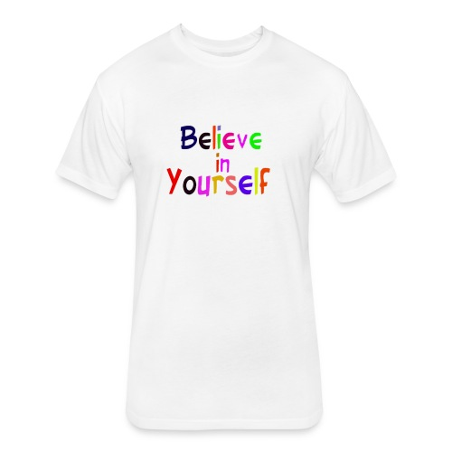belive in your self - Fitted Cotton/Poly T-Shirt by Next Level