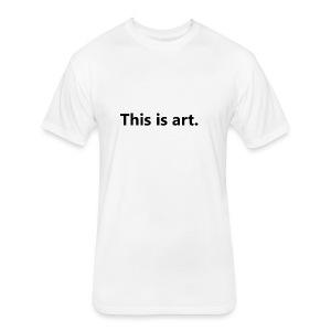 This is art - Fitted Cotton/Poly T-Shirt by Next Level
