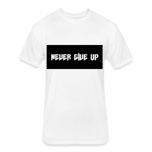 NEVER GIVE UP - Fitted Cotton/Poly T-Shirt by Next Level