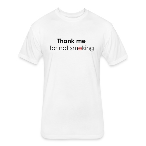 Thank me for not smoking - Fitted Cotton/Poly T-Shirt by Next Level