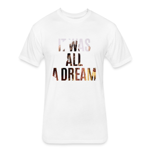it was all a dream - Fitted Cotton/Poly T-Shirt by Next Level