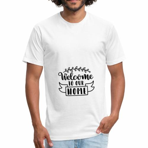 welcome to our home - Fitted Cotton/Poly T-Shirt by Next Level