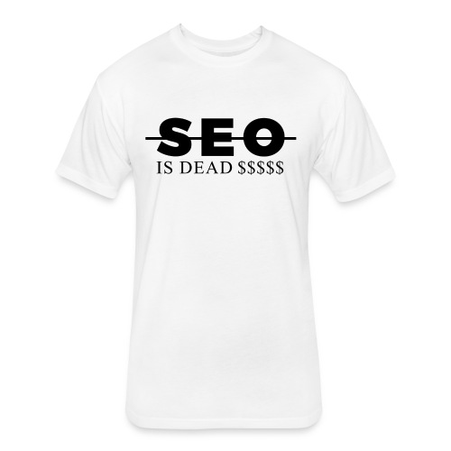 SEO is Dead (and we keep making money) - Fitted Cotton/Poly T-Shirt by Next Level