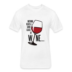 Nothing Beats a Good Glass of Wine - Fitted Cotton/Poly T-Shirt by Next Level
