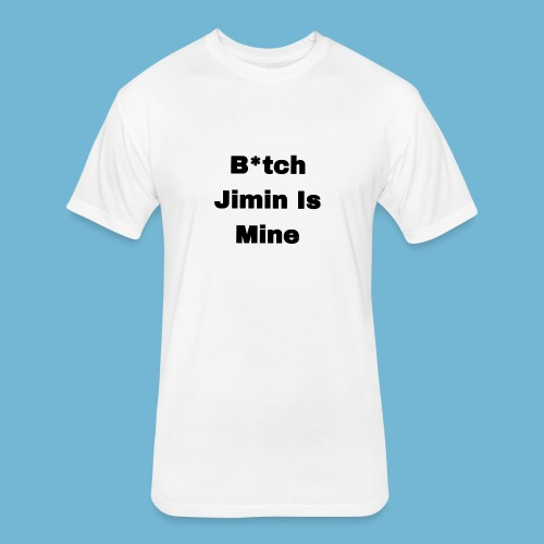 B*tch Jimin is mine T-Shirt - Fitted Cotton/Poly T-Shirt by Next Level