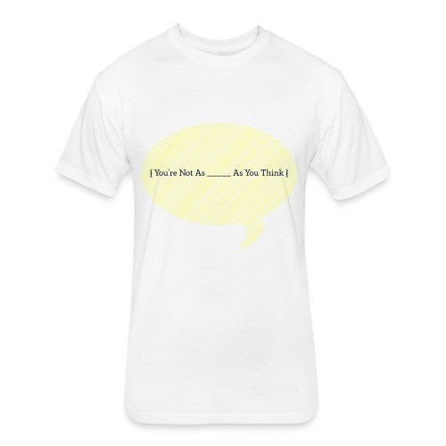 You're Not As - Fitted Cotton/Poly T-Shirt by Next Level