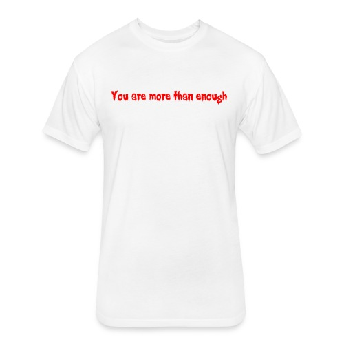 You are more than enough - Fitted Cotton/Poly T-Shirt by Next Level