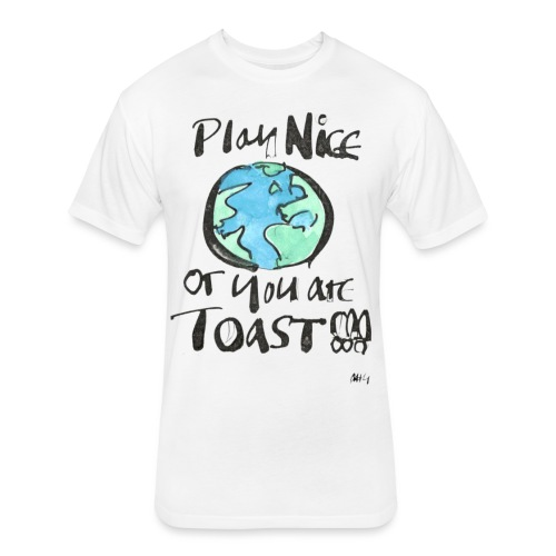 Play Nice or you are toast - Fitted Cotton/Poly T-Shirt by Next Level