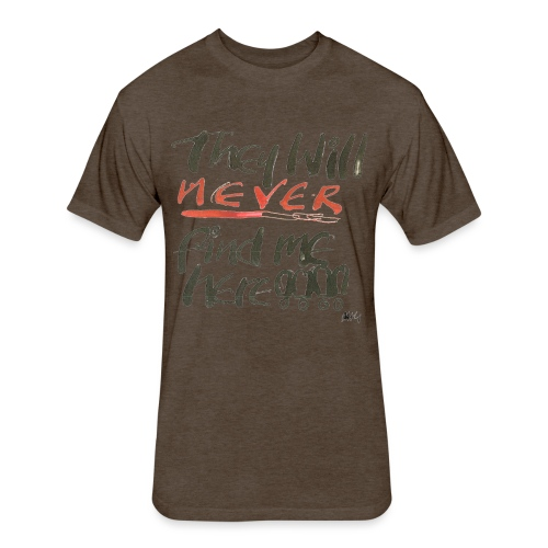 They will never find me here!! - Fitted Cotton/Poly T-Shirt by Next Level