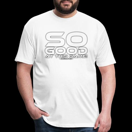 So Good at This Game! - Fitted Cotton/Poly T-Shirt by Next Level