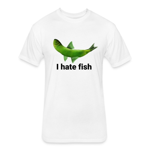 I hate fish - Fitted Cotton/Poly T-Shirt by Next Level