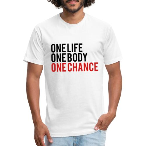 One Life One Body One Chance - Fitted Cotton/Poly T-Shirt by Next Level