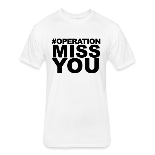 Operation Miss You - Fitted Cotton/Poly T-Shirt by Next Level