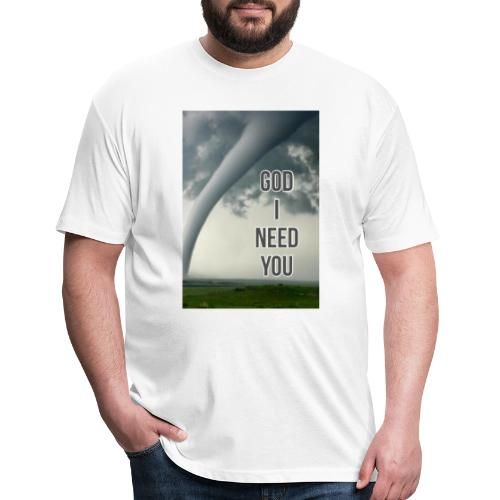 God I Need You - Fitted Cotton/Poly T-Shirt by Next Level