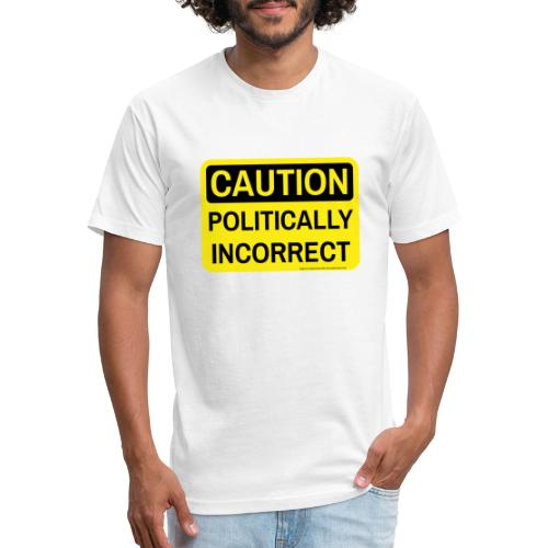 CAUTION POLITICALLY INCOR - Fitted Cotton/Poly T-Shirt by Next Level