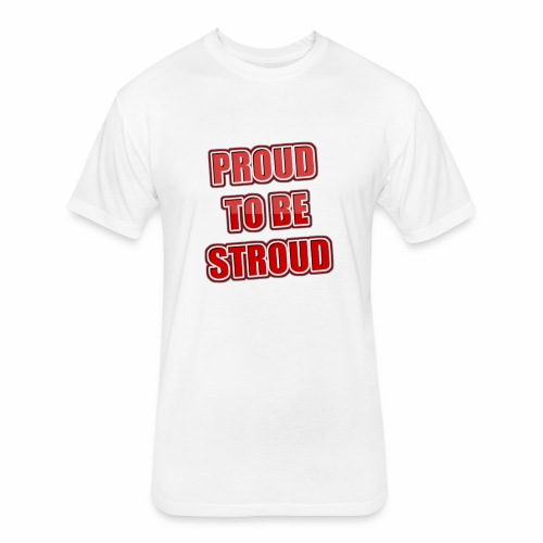 Proud To Be Stroud - Fitted Cotton/Poly T-Shirt by Next Level